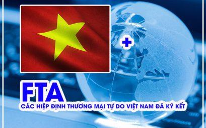 FTA – các hiệp định thương mại tự do việt nam đã ký kết
